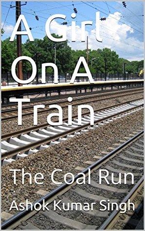 A Girl On A Train: The Coal Run