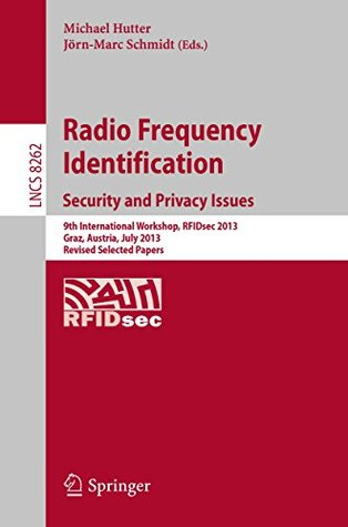 Radio Frequency Identification: Security and Privacy Issues 9th International Workshop, RFIDsec 2013, Graz, Austria, July 9-11, 2013, Revised Selected Papers (Lecture Notes in Computer Science)