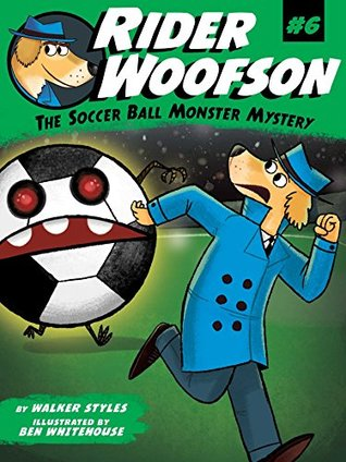 The Soccer Ball Monster Mystery (Rider Woofson Book 6)