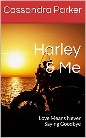 Harley & Me: Love Means Never Saying Goodbye