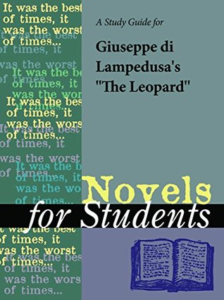 "A Study Guide for Giuseppe Tomasi di Lampedusa's ""The Leopard"" (Novels for Students)"