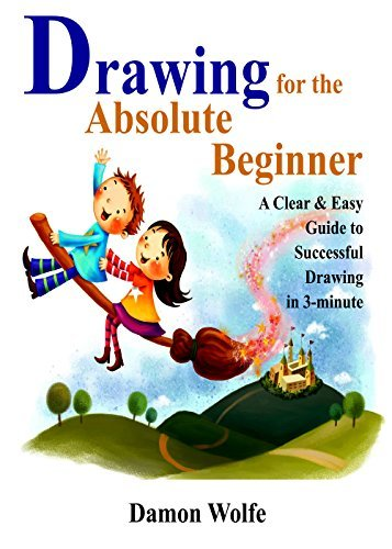 Drawing for the Absolute Beginner: A Clear & Easy Guide to Successful Drawing in 3-minute