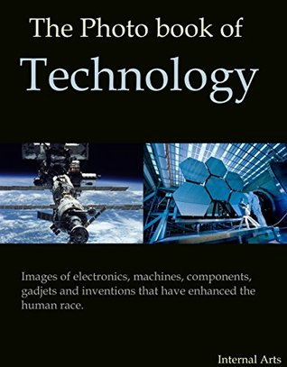 The Photo Book of Technology. Images of electronics, machines, components, gadgets and inventions that have enhanced the human race. (Photo Books 52)