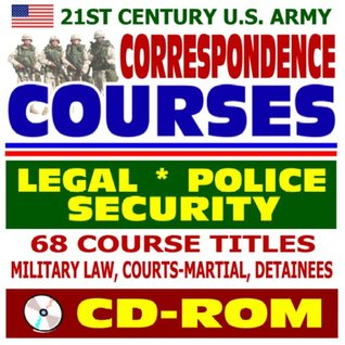 21st Century U.S. Army Correspondence Courses - Legal, Police, and Security: Military Law, Courts-Martial, Detainees, Contract Law, JAG, Law Enforcement