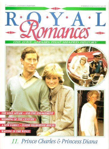 Royal Romances. Prince Charles and Princess Diana. 11. The Love Affairs That Shaped History