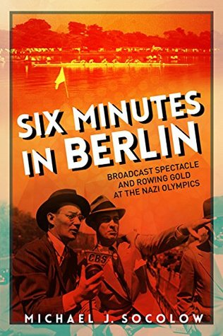 Six Minutes in Berlin: Broadcast Spectacle and Rowing Gold at the Nazi Olympics