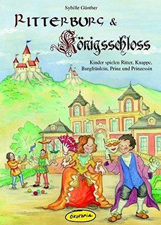 Ritterburg & Königsschloss: Kinder spielen Ritter, Knappe, Burgfräulein, Prinz und Prinzessin