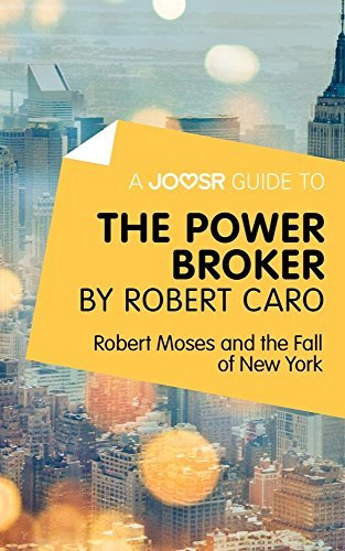 A Joosr Guide to... The Power Broker by Robert Caro: Robert Moses and the Fall of New York