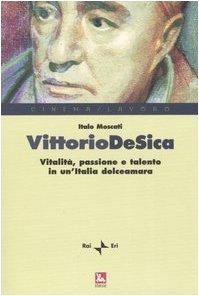 Vittorio De Sica. Vitalità, passione e talento in un'Italia dolceamara