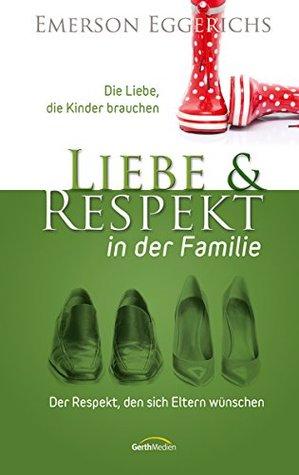 Liebe und Respekt in der Familie: Die Liebe, die Kinder brauchen. Der Respekt, den sich Eltern wünschen.