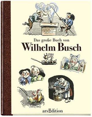 Das große Buch von Wilhelm Busch: Max und Moritz und Co