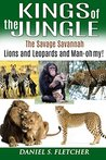 Kings of the Jungle: The Savage Savannah - Lions and Leopards and Man, Oh My!