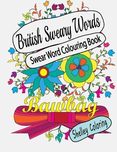 Swear Word Colouring Book: British Sweary Words: Hilarious Sweary Adult Coloring Book Designs For Stress Relief And Fun