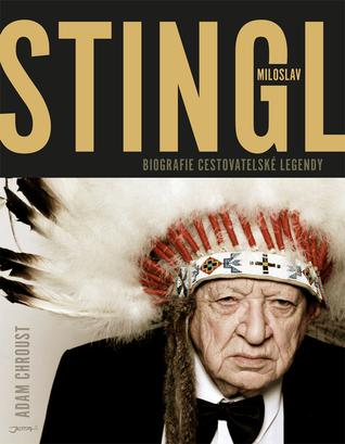 Stingl Miloslav Biografie cestovatelské legendy