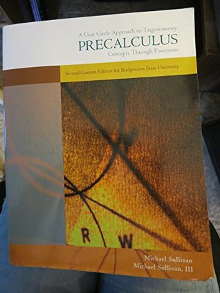 Precalculus: Concepts Through Fuctions, a Unit Circle Approach to Trigonometry