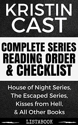 Kristin Cast Series Reading Order & Checklist: Series List in Order - House of Night Series, The Escaped Series, & All Other Romance Books (Listabook Series Order Book 56)