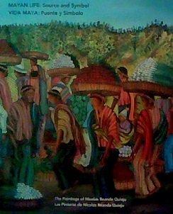 Mayan Life: Source and Symbol : The Paintings of Nicolas Reanda Quieju