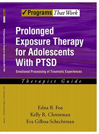 Prolonged Exposure Therapy for Adolescents with PTSD Emotional Processing of Traumatic Experiences, Therapist Guide: With PTSD Therapist Guide