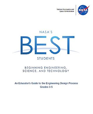 NASA's Best Students : Grades 3-5: Beginning Engineering, Science and Technology