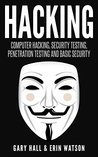 Hacking: Computer Hacking, Security Testing, Penetration Testing and Basic Security