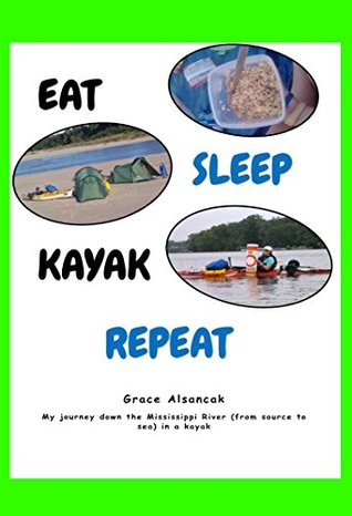 Eat, Sleep, Kayak, Repeat: My journey down the Mississippi from source to sea