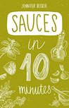 Sauces in 10 minutes: More than 240 Recipes: Everything You Need In 1 Book- Recipes Tried & True In No Time (10 minutes dishes)