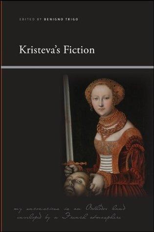 Kristeva's Fiction (SUNY series, Insinuations: Philosophy, Psychoanalysis, Literature)