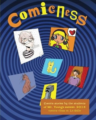 Comicness: comics stories by the students of Mr. Young's summer, 2016 comics class at LaSalle
