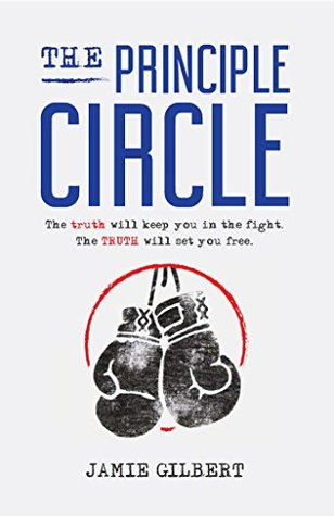 The Principle Circle: The truth will keep you in the fight. The Truth will set you free.