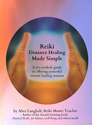Reiki Distance Healing Made Simple: A no-symbols guide to offering powerful remote healing sessions (Reiki Awakening Academy Insights Book 1)