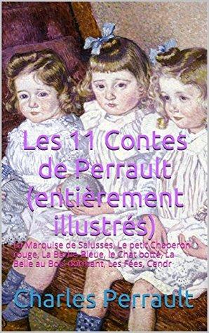 Les 11 Contes de Perrault (entièrement illustrés): La Marquise de Salusses, Le petit Chaperon rouge, La Barbe-Bleue, le Chat botté, La Belle au Bois dormant, Les Fées, Cendr