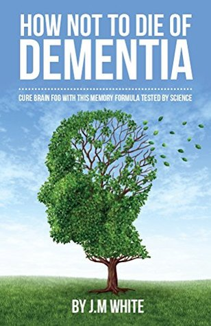 How not to die of dementia: cure brain fog with this memory formula tested by science