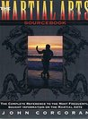 The Martial Arts Sourcebook: The Complete Reference to the Most Frequently Sought Information On...