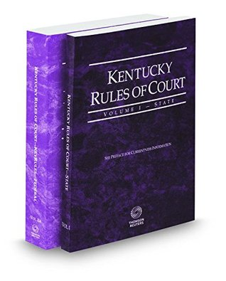 Kentucky Rules of Court - State and Federal, 2016 Ed. (Vols. I & II, Kentucky Court Rules)