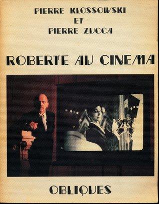 Roberte au Cinéma par Pierre Klossowski, Pierre Zucca