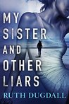 My Sister and Other Liars by Ruth Dugdall