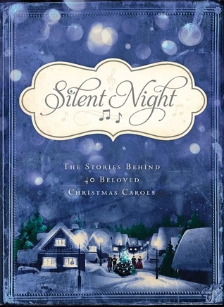 Silent Night: The Stories Behind 40 Beloved Christmas Carols by ...