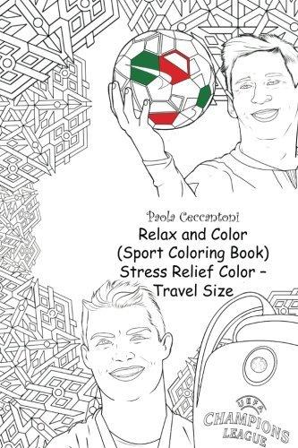 Relax and Color (Sport Coloring Book) Stress Relief Color - Travel Size: Cristiano Ronaldo .........: Lionel Messi, Neymar, The Rock, David Beckham, ... Ricardo Kaka, Mesut Ozil, Sachin Tendulkar