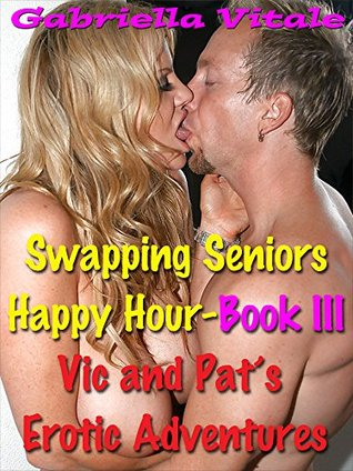 Swapping Seniors Happy Hour: Book III / Vic and Pat's Erotic Adventures