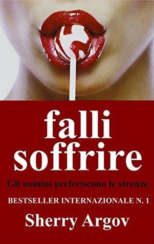 FALLI SOFFRIRE - BESTSELLER INTERNAZIONALE N. 1 (eBook): Gli uomini preferiscono le stronze