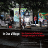 In Our Village: San Francisco's Tenderloin Through the Eyes of Its Youth