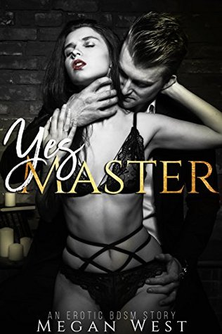 Yes Master Submission Erotica by Megan West