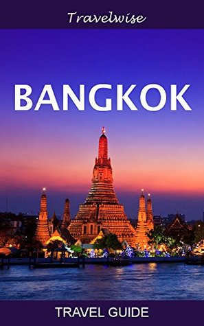 Bangkok Travel Guide: 2017 edition