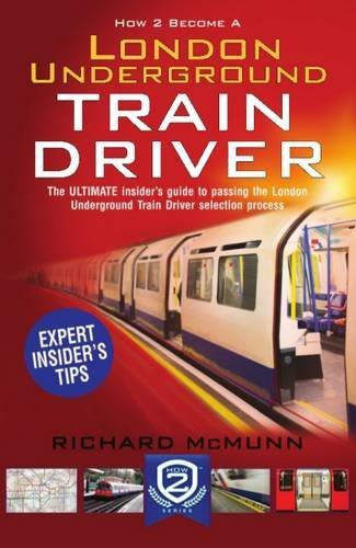How to Become a London Underground Train Driver: the insider's guide to becoming a London Underground Tube Driver: 2017 Version (How2Become)