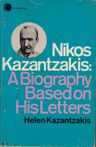 Nikos Kazantzakis: A Biography Based on his Letters