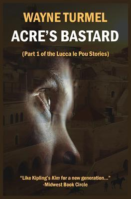 Acre's Bastard: Historical Fiction from the Crusades (Lucca le Pou Stories, #1)