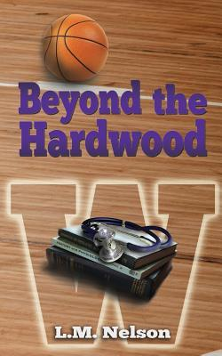 Beyond the Hardwood by L.M. Nelson