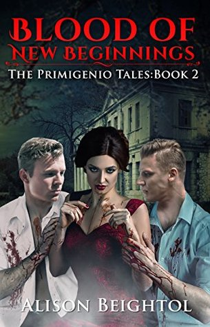 Blood of New Beginnings The Primigenio Tales Book 2 by Alison Beightol