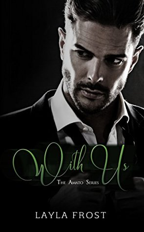With Us (Amato #1) by Layla Frost