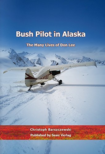 Bush Pilot in Alaska: The Many Lives of Don Lee